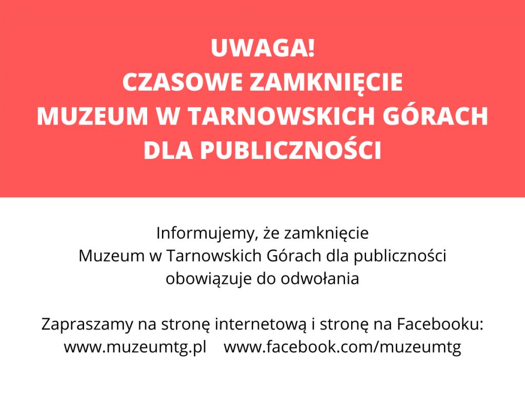 plansza z informacją: UWAGA! CZASOWE ZAMKNIĘCIE MUZEUM W TARNOWSKICH GÓRACH DLA PUBLICZNOŚCI / Informujemy, że zamknięcie Muzeum w Tarnowskich Górach dla publiczności obowiązuje do odwołania / Zapraszamy na stronę internetową i stronę na Facebooku: www.muzeumtg.pl www.facebook.com/muzeumtg
